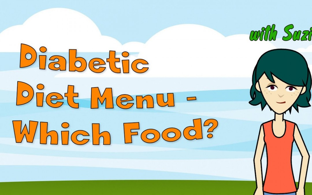 Diabetic Diet Menu – Which Food Should a Diabetic Patient Concentrate on to Manage His Diabetes