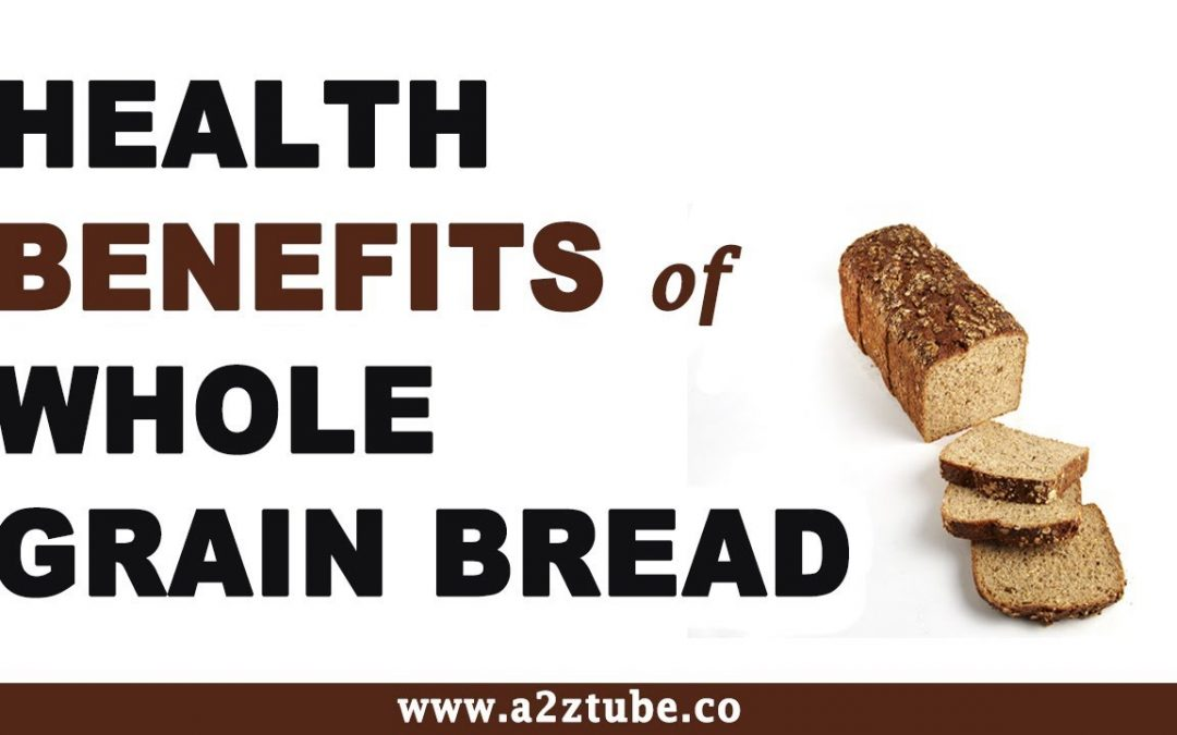Health Benefits of Whole Grain Bread