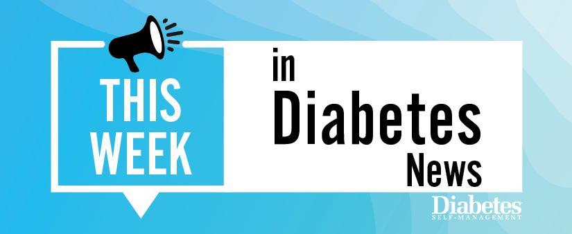 This Week in Diabetes News
