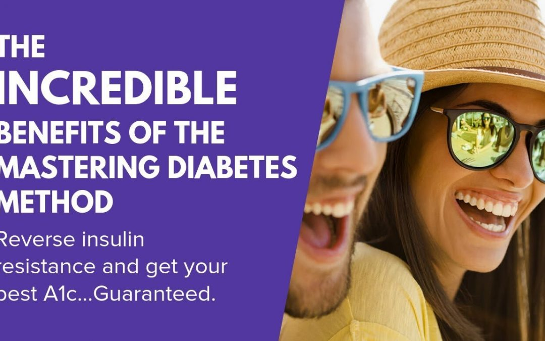 Video #4: The Incredible Benefits of the Mastering Diabetes Method (Get Your Best A1c Workshop)